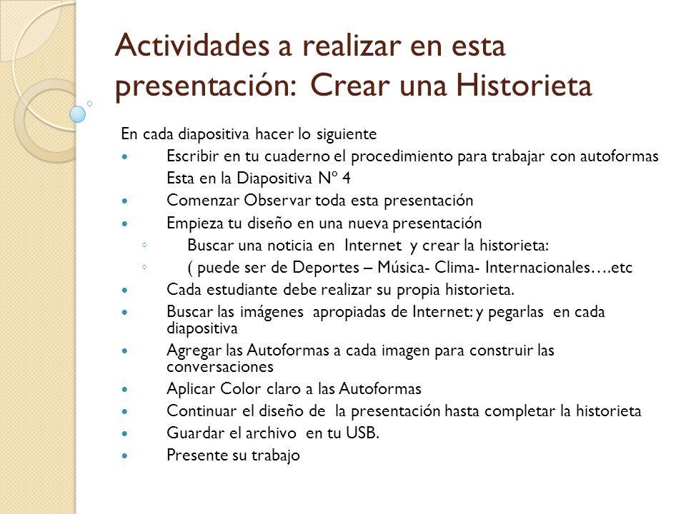 Actividades a realizar en esta presentación: Crear una Historieta En cada diapositiva hacer lo siguiente Escribir en tu cuaderno el procedimiento para