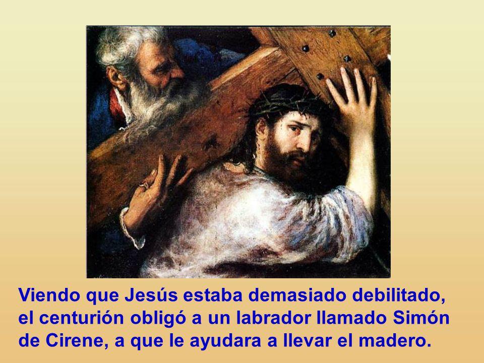 Viendo que Jesús estaba demasiado debilitado, el centurión obligó a un labrador llamado Simón de Cirene, a que le ayudara a llevar el madero.