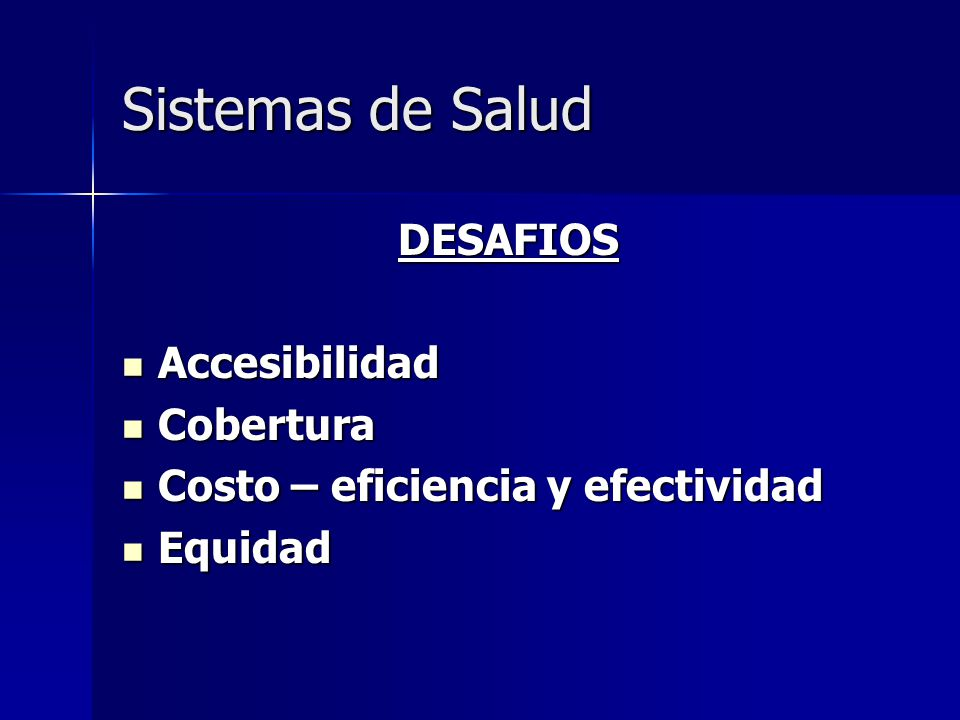 Sistemas de Salud DESAFIOS Accesibilidad Accesibilidad Cobertura Cobertura Costo – eficiencia y efectividad Costo – eficiencia y efectividad Equidad E