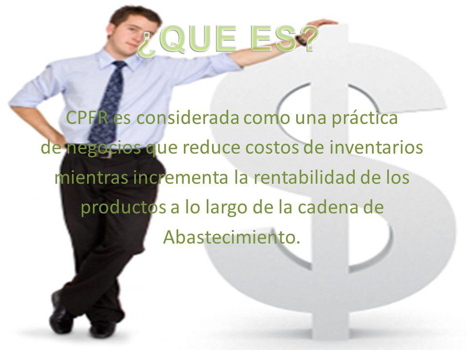 CPFR es considerada como una práctica de negocios que reduce costos de inventarios mientras incrementa la rentabilidad de los productos a lo largo de