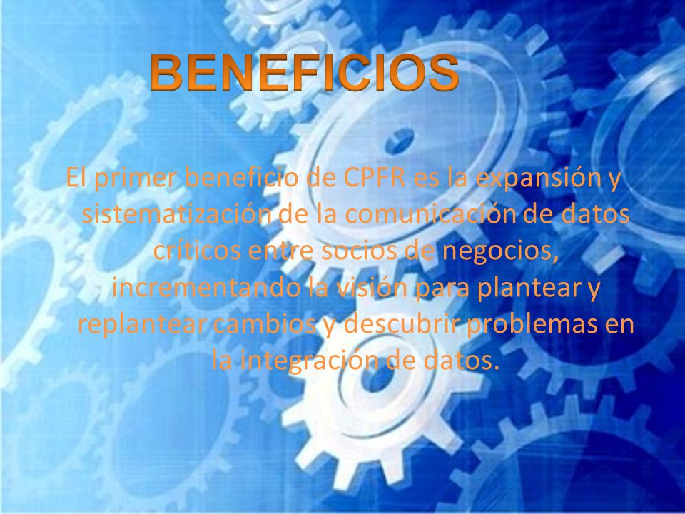 El primer beneficio de CPFR es la expansión y sistematización de la comunicación de datos críticos entre socios de negocios, incrementando la visión p