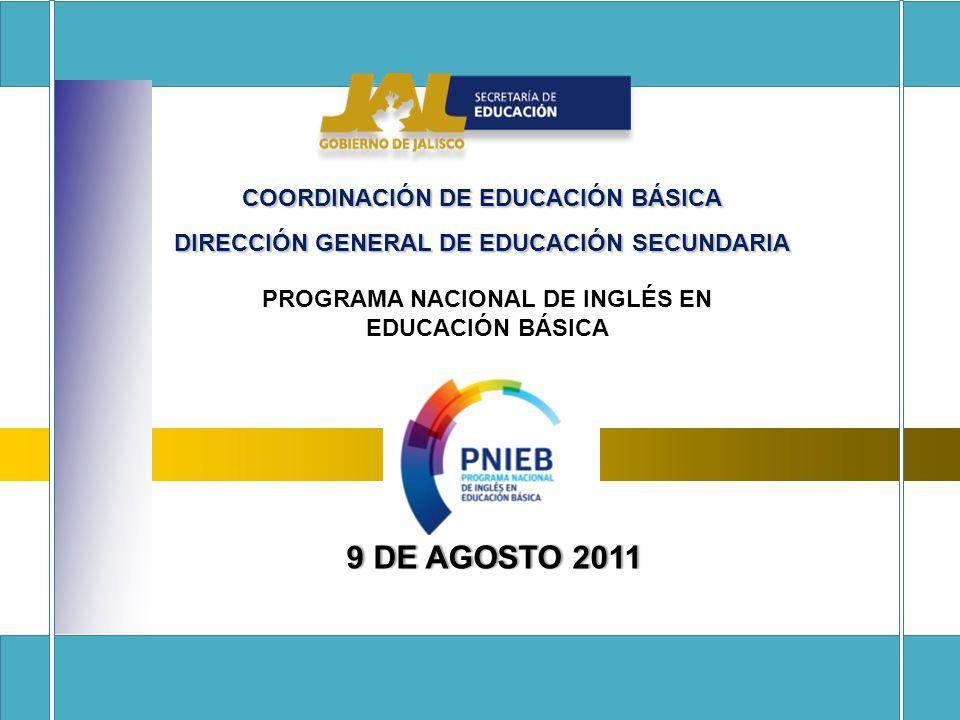 COORDINACIÓN DE EDUCACIÓN BÁSICA DIRECCIÓN GENERAL DE EDUCACIÓN SECUNDARIA PROGRAMA NACIONAL DE INGLÉS EN EDUCACIÓN BÁSICA 9 DE AGOSTO 20119 DE AGOSTO 2011