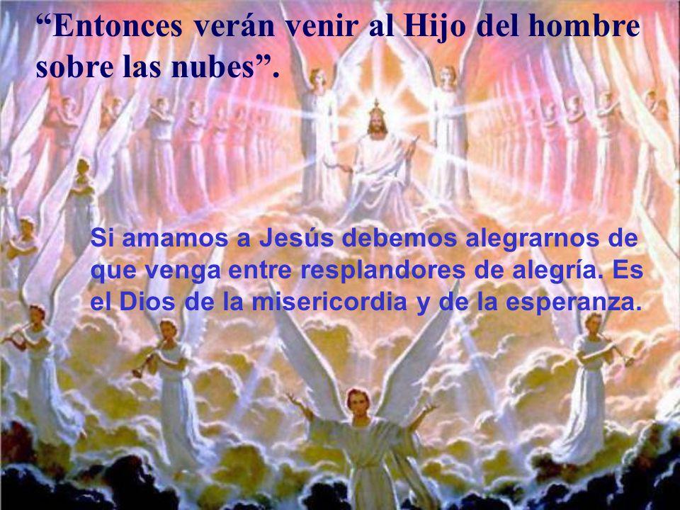 Y si viene Jesús, tiene que venir la bondad y la alegría; y la paz para los que tengan la conciencia tranquila.