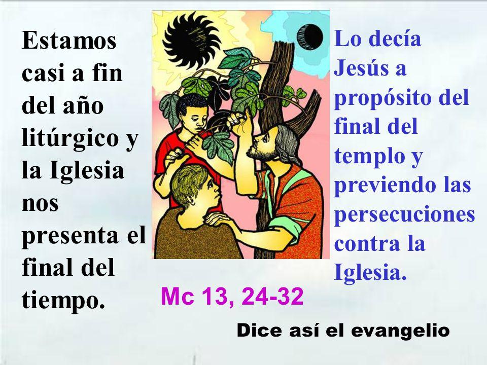 Estamos casi a fin del año litúrgico y la Iglesia nos presenta el final del tiempo.