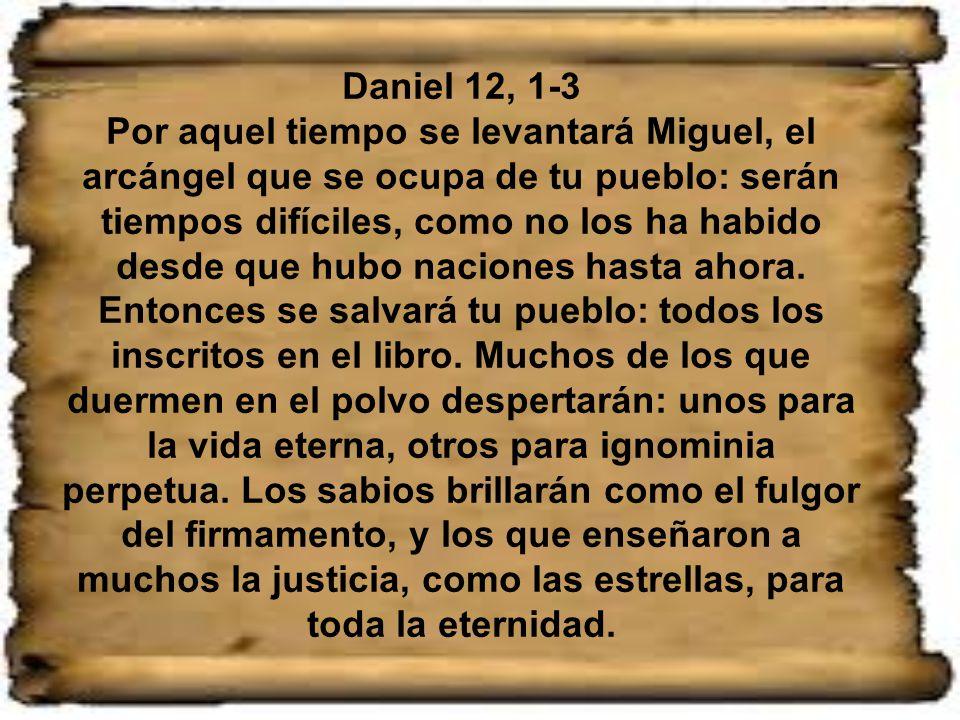 Con relación al evangelio está la primera lectura, que es del profeta Daniel. Es un libro escrito en momentos difíciles, unos 160 años antes de Cristo
