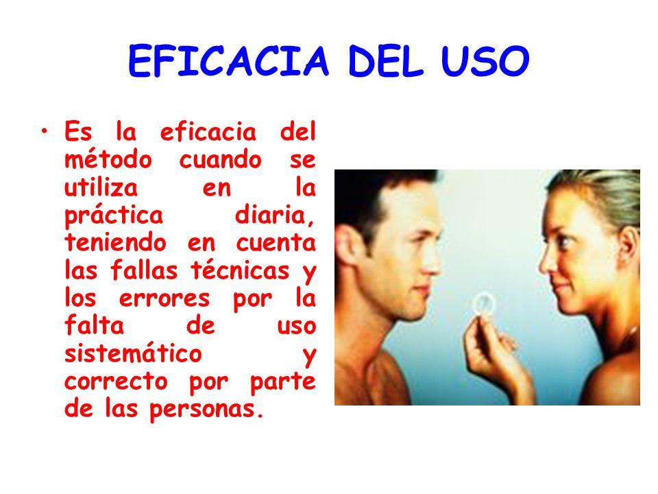 EFICACIA DEL USO Es la eficacia del método cuando se utiliza en la práctica diaria, teniendo en cuenta las fallas técnicas y los errores por la falta