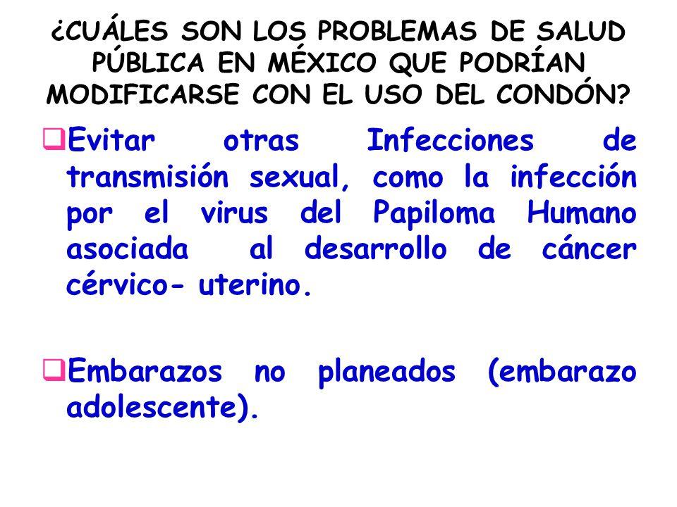 ¿CUÁLES SON LOS PROBLEMAS DE SALUD PÚBLICA EN MÉXICO QUE PODRÍAN MODIFICARSE CON EL USO DEL CONDÓN? Evitar otras Infecciones de transmisión sexual, co