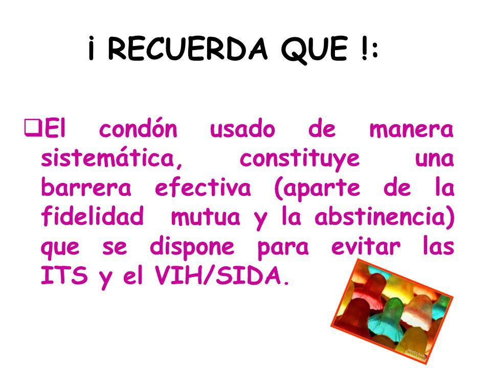 ¡ RECUERDA QUE !: El condón usado de manera sistemática, constituye una barrera efectiva (aparte de la fidelidad mutua y la abstinencia) que se dispon