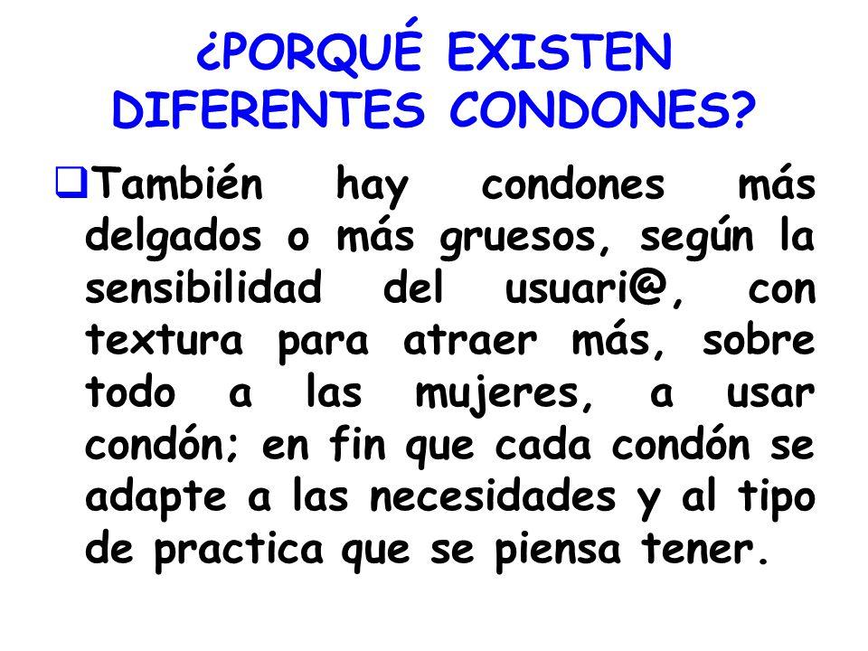 ¿PORQUÉ EXISTEN DIFERENTES CONDONES? También hay condones más delgados o más gruesos, según la sensibilidad del usuari@, con textura para atraer más,