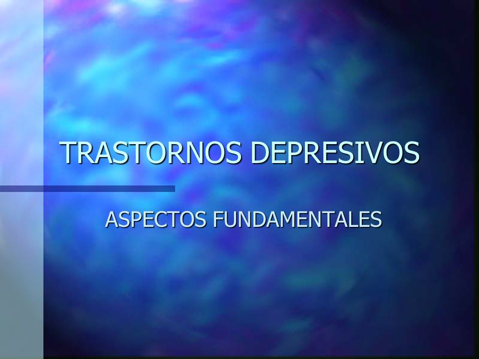 TRASTORNOS DEPRESIVOS ASPECTOS FUNDAMENTALES