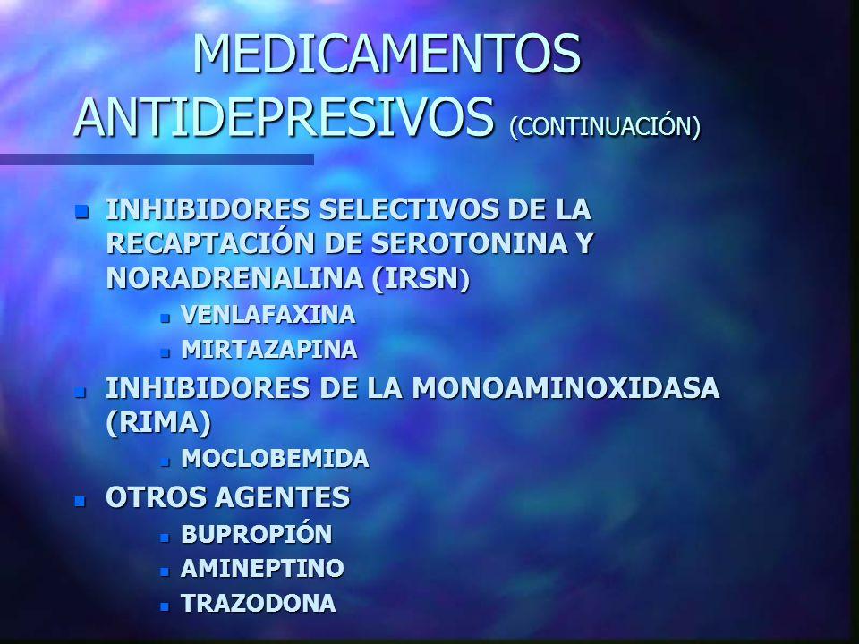 n INHIBIDORES SELECTIVOS DE LA RECAPTACIÓN DE SEROTONINA Y NORADRENALINA (IRSN ) n VENLAFAXINA n MIRTAZAPINA n INHIBIDORES DE LA MONOAMINOXIDASA (RIMA) n MOCLOBEMIDA n OTROS AGENTES n BUPROPIÓN n AMINEPTINO n TRAZODONA MEDICAMENTOS ANTIDEPRESIVOS (CONTINUACIÓN)
