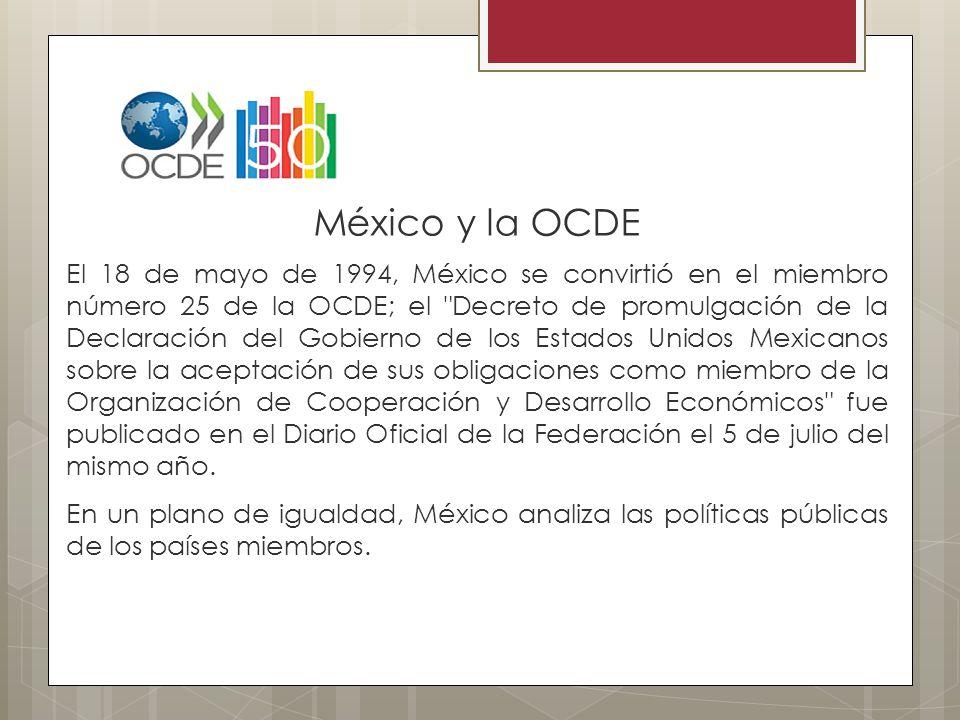 México y la OCDE El 18 de mayo de 1994, México se convirtió en el miembro número 25 de la OCDE; el