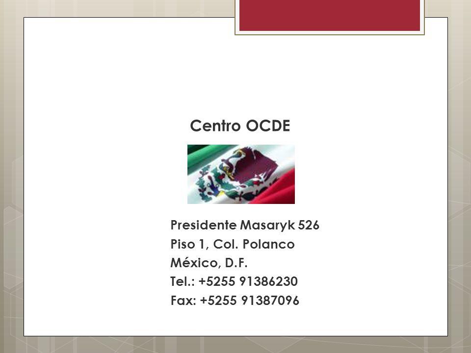 Centro OCDE Presidente Masaryk 526 Piso 1, Col. Polanco México, D.F. Tel.: +5255 91386230 Fax: +5255 91387096