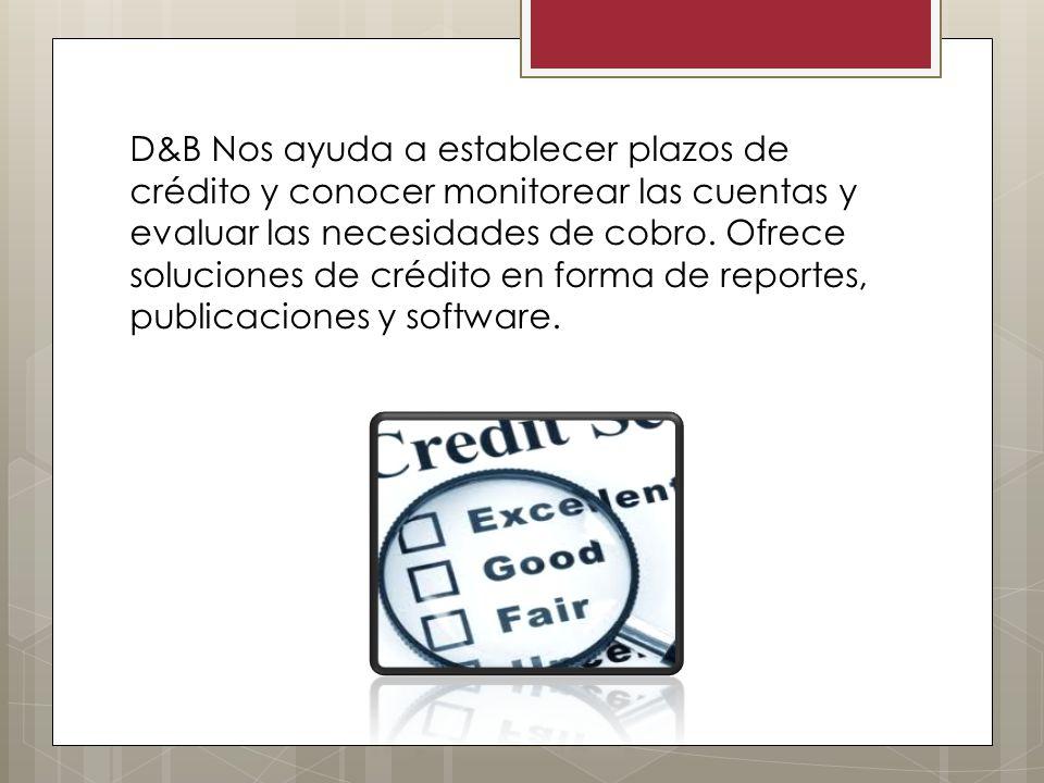 D&B Nos ayuda a establecer plazos de crédito y conocer monitorear las cuentas y evaluar las necesidades de cobro. Ofrece soluciones de crédito en form