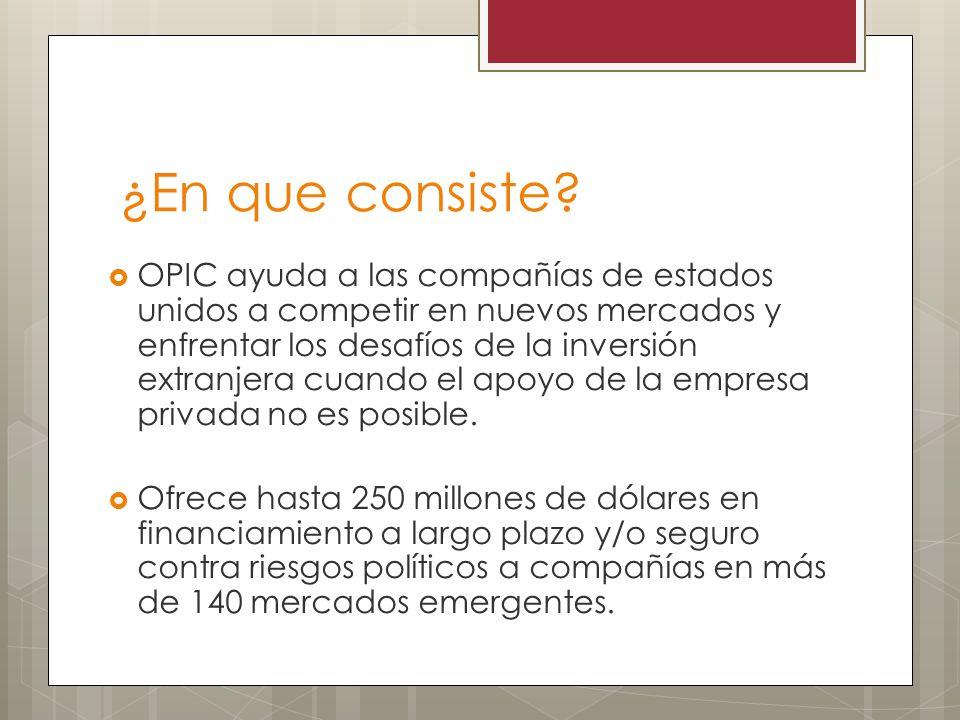 OPIC ayuda a las compañías de estados unidos a competir en nuevos mercados y enfrentar los desafíos de la inversión extranjera cuando el apoyo de la e