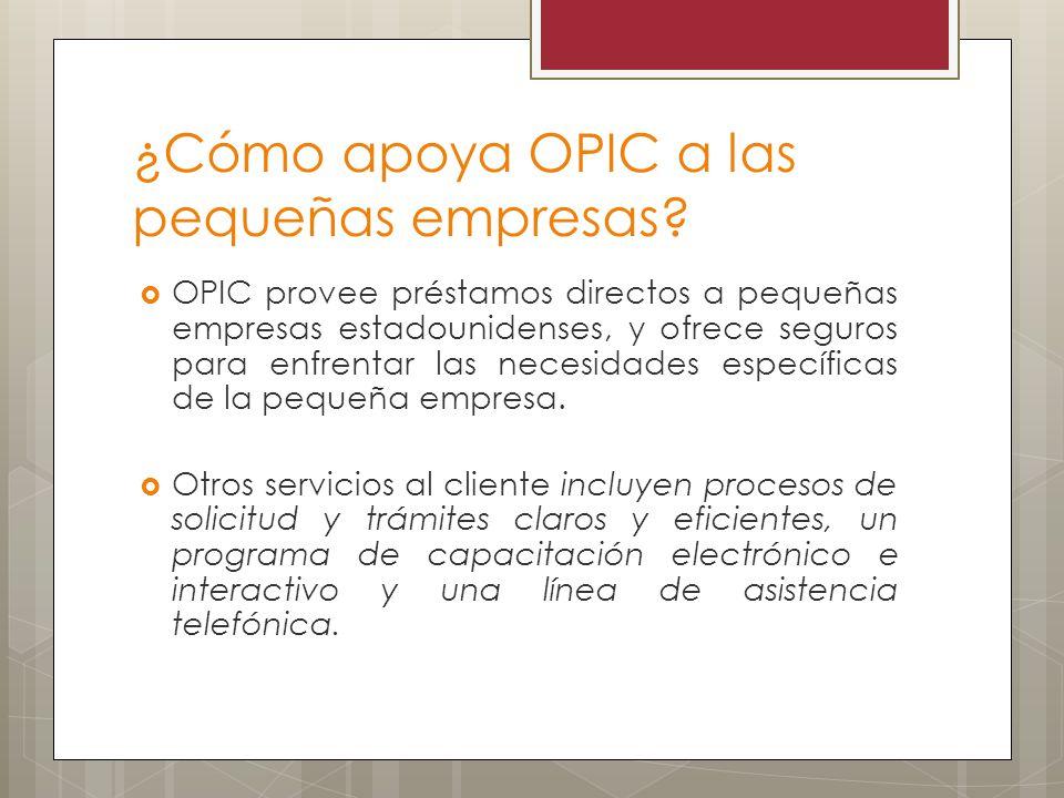 OPIC provee préstamos directos a pequeñas empresas estadounidenses, y ofrece seguros para enfrentar las necesidades específicas de la pequeña empresa.