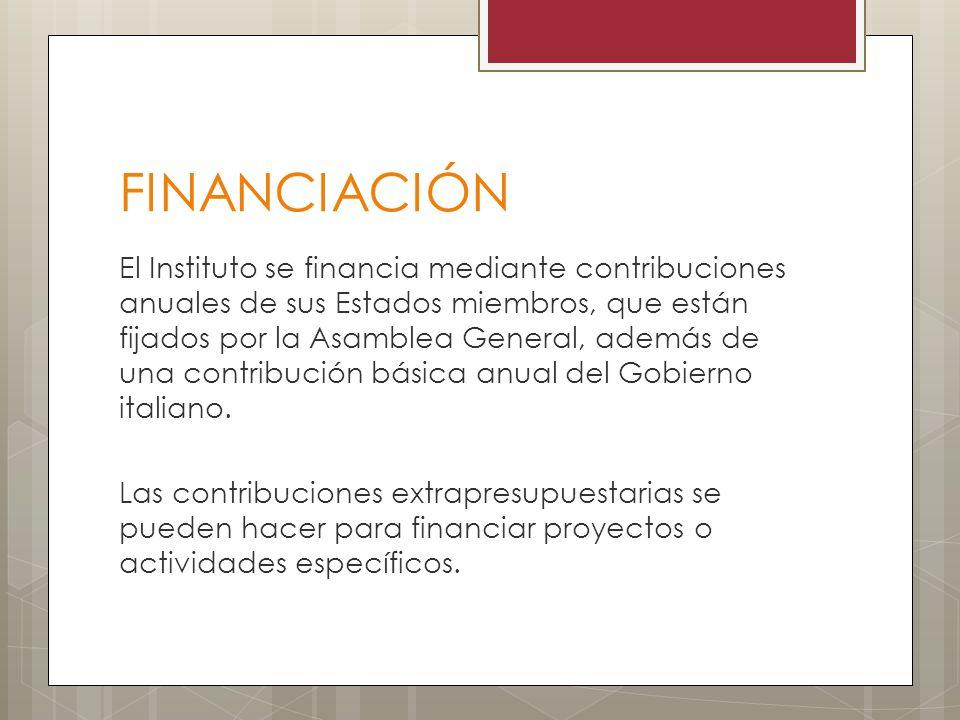 FINANCIACIÓN El Instituto se financia mediante contribuciones anuales de sus Estados miembros, que están fijados por la Asamblea General, además de un