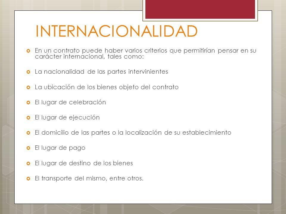 INTERNACIONALIDAD En un contrato puede haber varios criterios que permitirían pensar en su carácter internacional, tales como: La nacionalidad de las