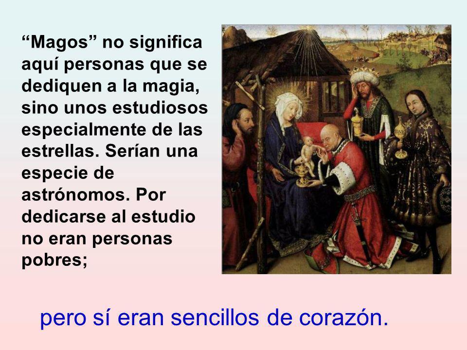 Magos no significa aquí personas que se dediquen a la magia, sino unos estudiosos especialmente de las estrellas.