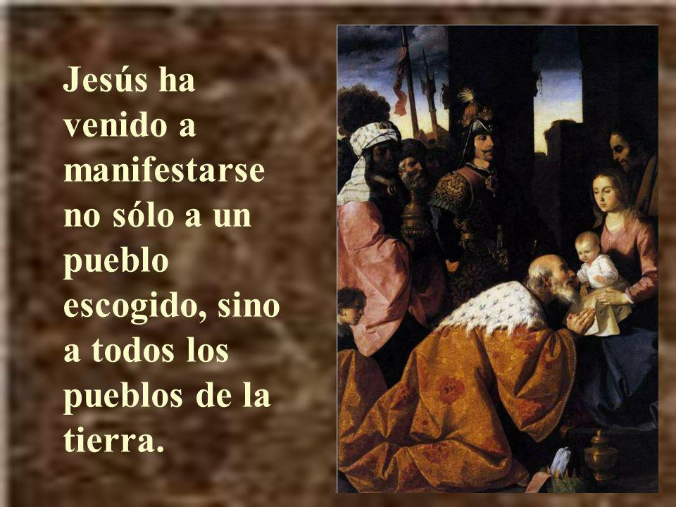 Jesús ha venido a manifestarse no sólo a un pueblo escogido, sino a todos los pueblos de la tierra.