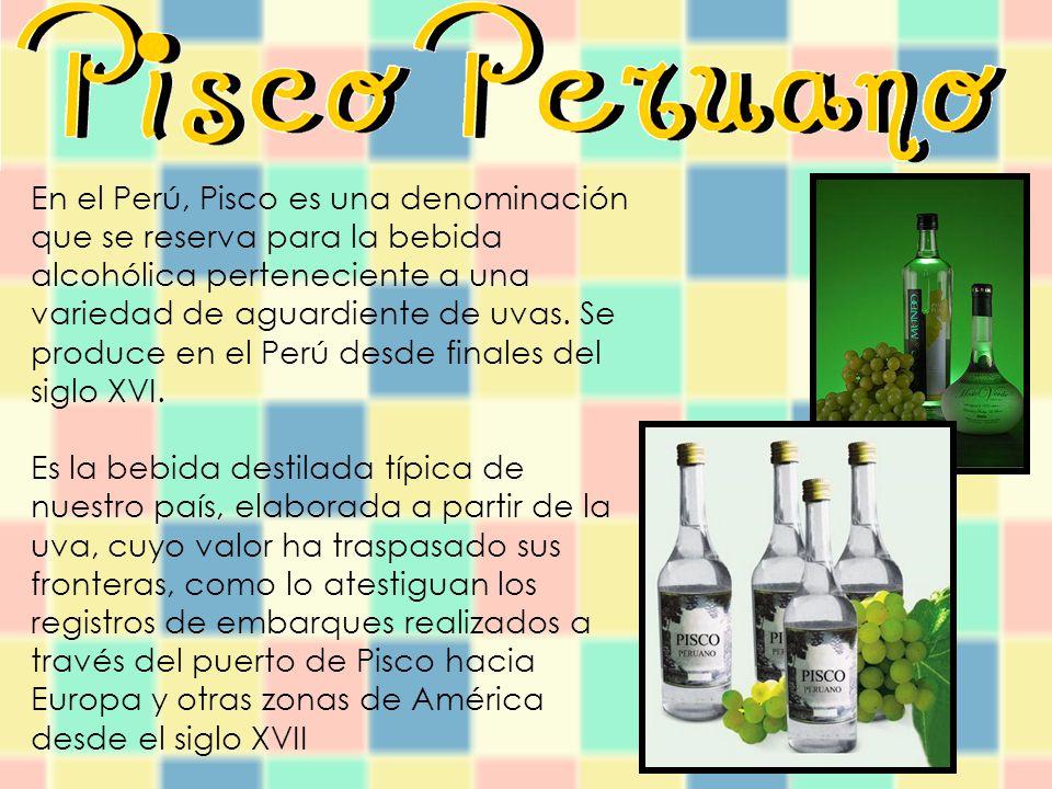 En el Perú, Pisco es una denominación que se reserva para la bebida alcohólica perteneciente a una variedad de aguardiente de uvas.