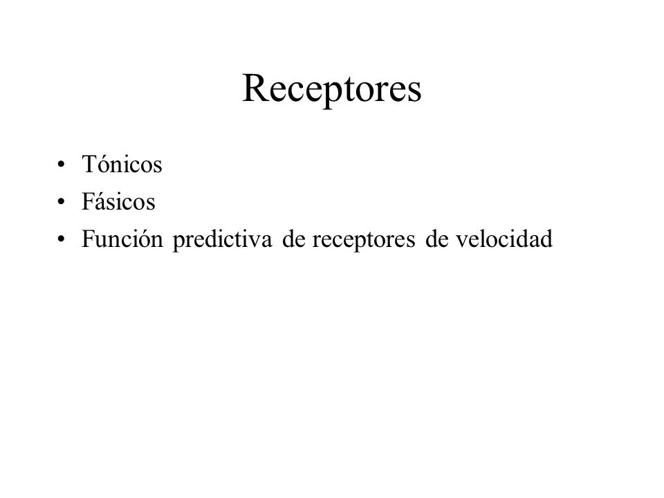 Receptores Tónicos Fásicos Función predictiva de receptores de velocidad
