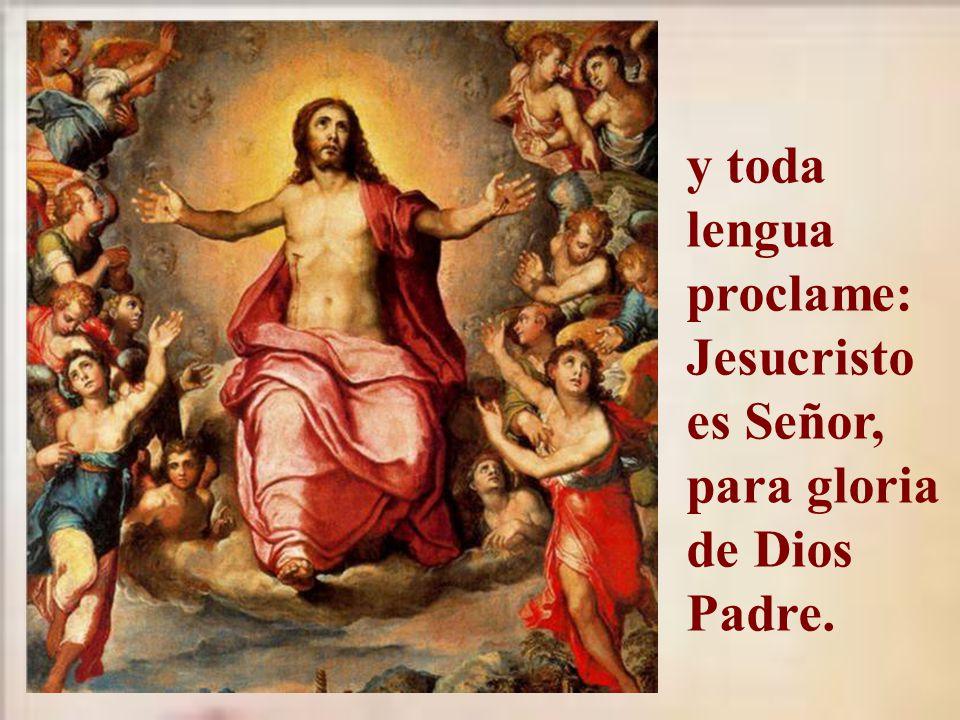 de modo que al nombre de Jesús toda rodilla se doble en el cielo, en la tierra, en el abismo,