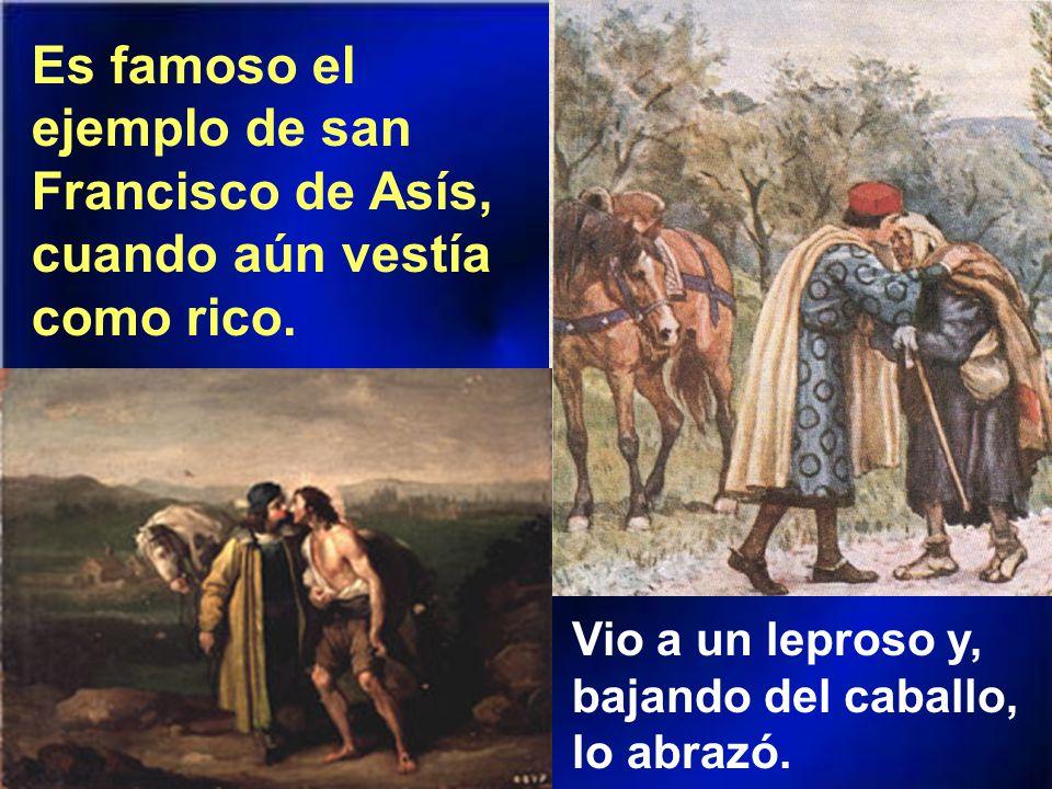 Es destacable el ejemplo de santa Isabel de Hungría, hija de reyes. Cuando enviudó, se dedicó a atender con todo amor principalmente a los leprosos.