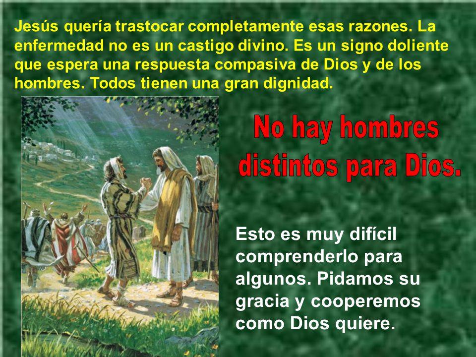 No hay hombres distintos para el Padre Dios; a todos los hizo con el mismo amor.