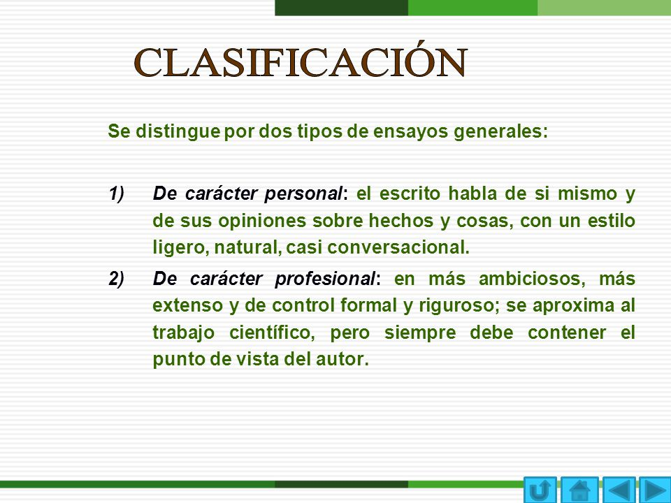 Se distingue por dos tipos de ensayos generales: 1)De carácter personal: el escrito habla de si mismo y de sus opiniones sobre hechos y cosas, con un