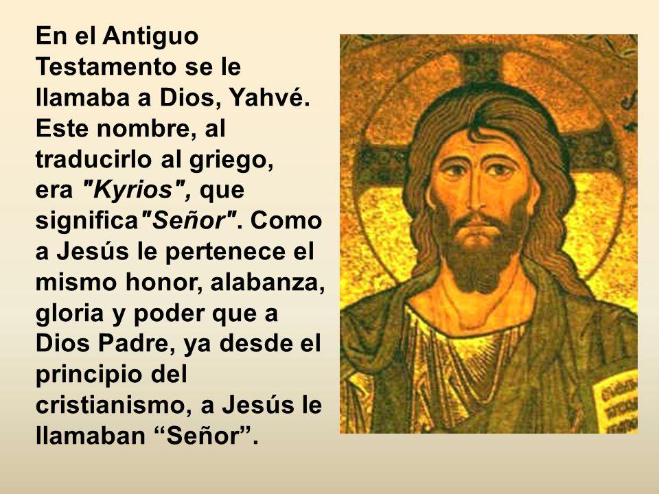 En el Antiguo Testamento se le llamaba a Dios, Yahvé.