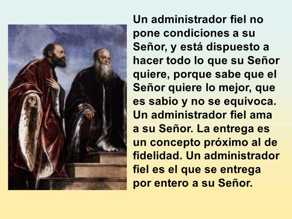 Un administrador fiel es leal a su Señor y antepone los intereses de su amo a los suyos. Más bien, en el Reino de Dios hay una identificación de inter