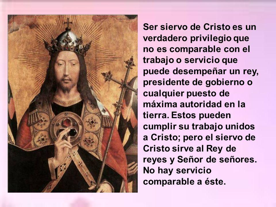 El cristiano no es sólo administrador de los dones de Dios, también es siervo de Cristo. Un buen cristiano debe ser buen administrador y también buen