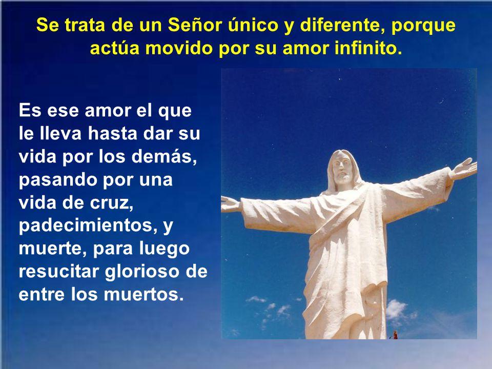 Jesucristo es un Señor diferente en todo, porque en él se puede depositar toda la confianza, él nunca falla ni defrauda. Es un Señor al que vale la pe