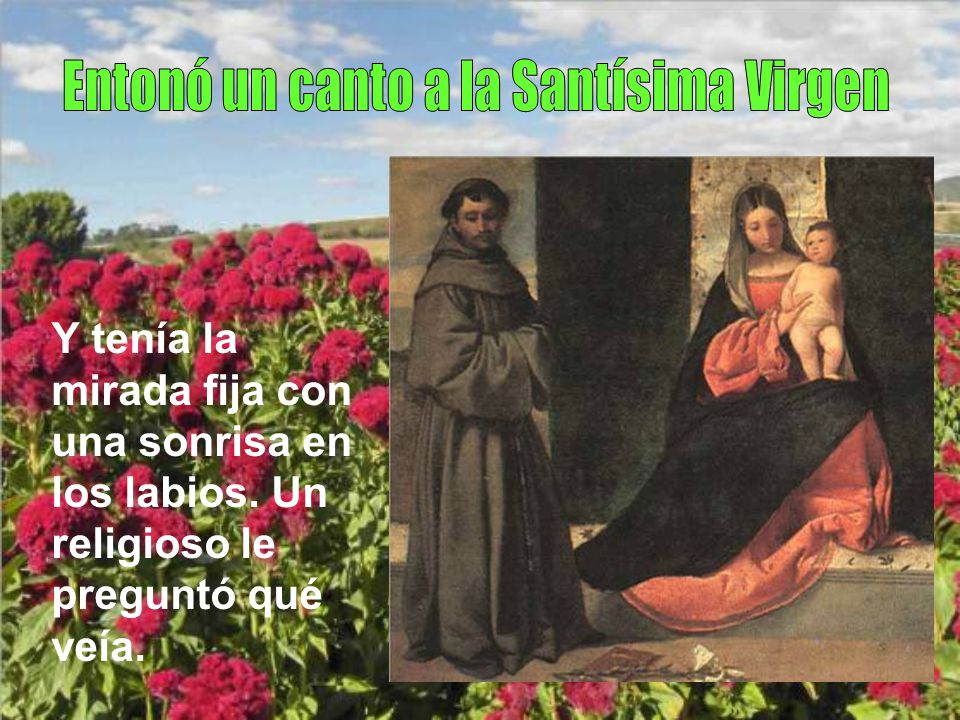 Era el 13 de Junio de 1231. En la habitación del capellán de las clarisas recibió los últimos sacramentos.
