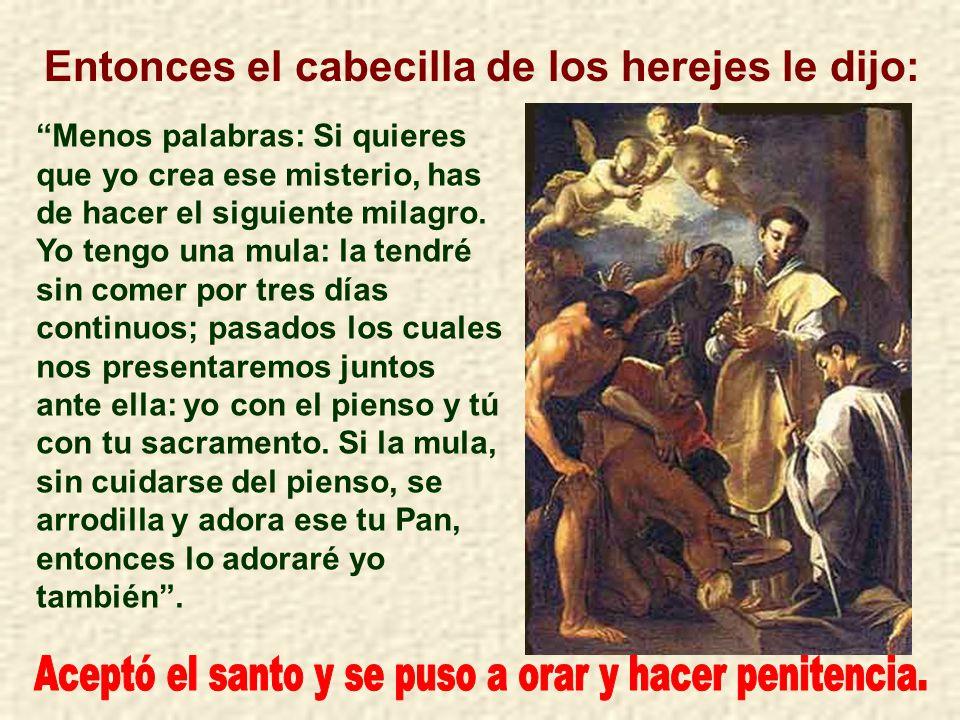 Estaba san Antonio predicando, con gran elocuencia, sobre la realidad de la presencia de Jesús en el Santísimo Sacramento de la Eucaristía; pero sus p