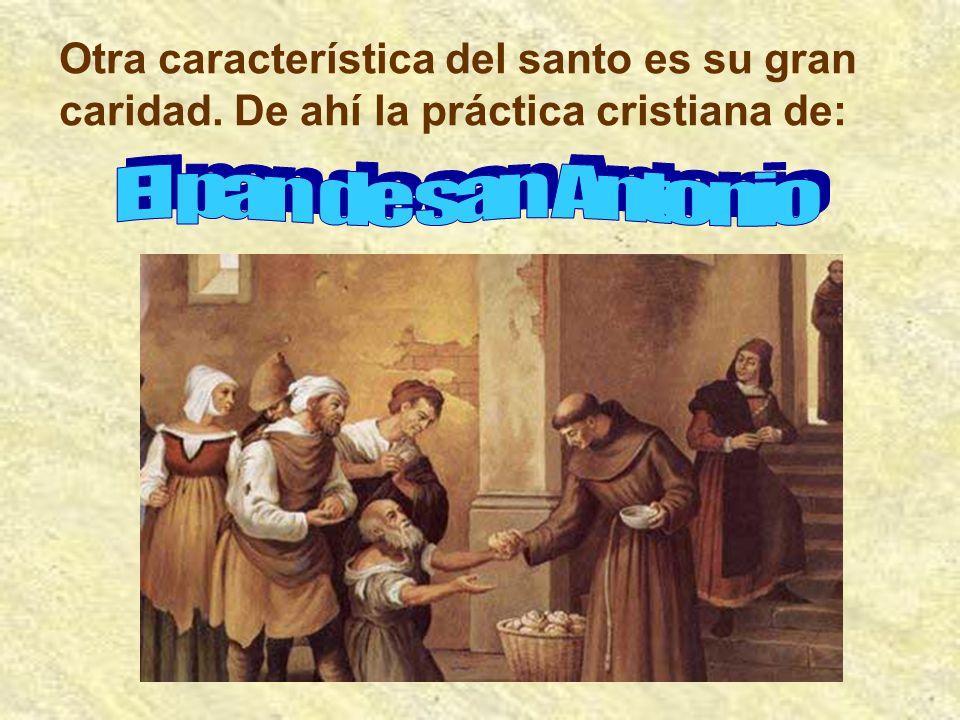 Otra característica del santo es su gran caridad. De ahí la práctica cristiana de: