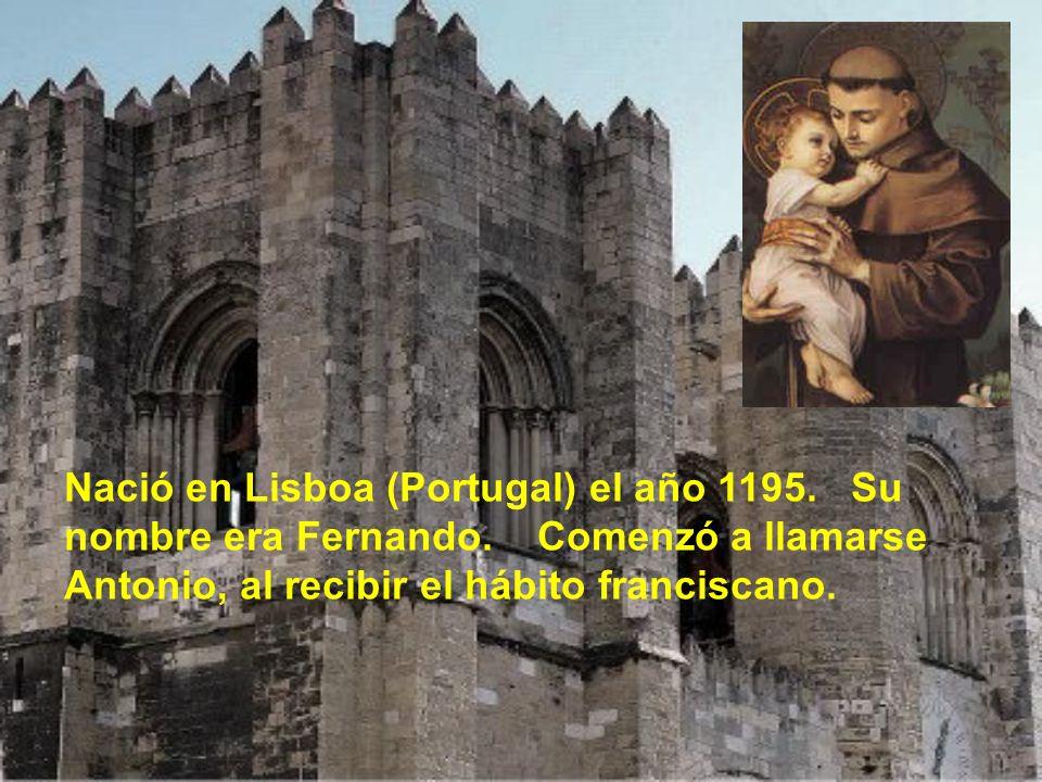 Nació en Lisboa (Portugal) el año 1195.Su nombre era Fernando.