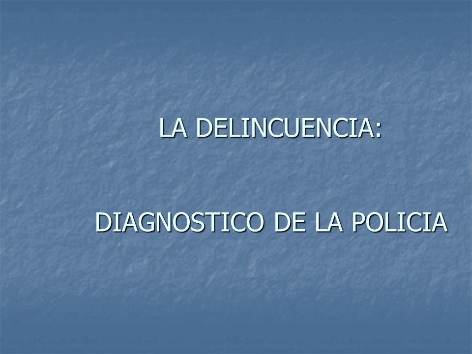 LA DELINCUENCIA: DIAGNOSTICO DE LA POLICIA