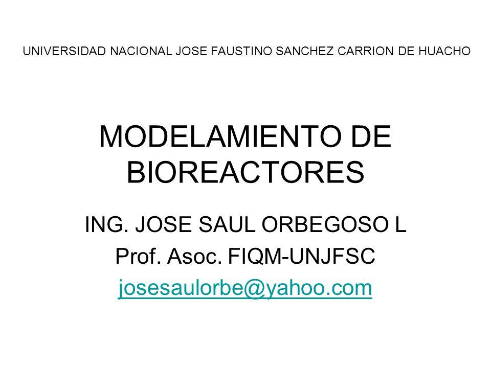 MODELAMIENTO DE BIOREACTORES ING.JOSE SAUL ORBEGOSO L Prof.