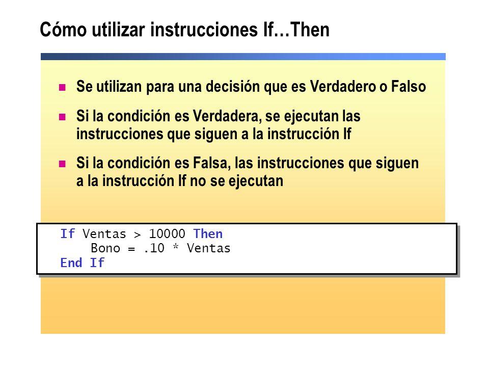 Cómo utilizar instrucciones If…Then Se utilizan para una decisión que es Verdadero o Falso Si la condición es Verdadera, se ejecutan las instrucciones