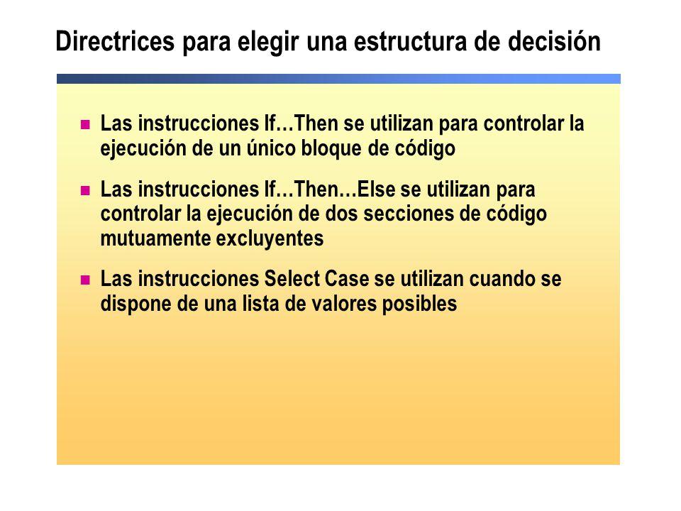 Directrices para elegir una estructura de decisión Las instrucciones If…Then se utilizan para controlar la ejecución de un único bloque de código Las