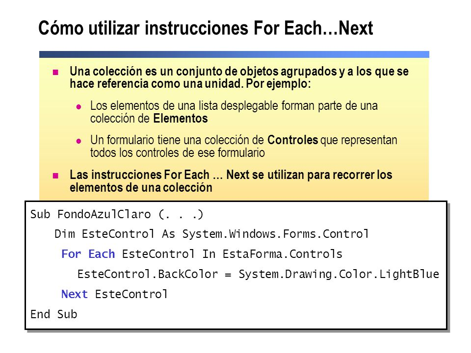 Cómo utilizar instrucciones For Each…Next Una colección es un conjunto de objetos agrupados y a los que se hace referencia como una unidad. Por ejempl