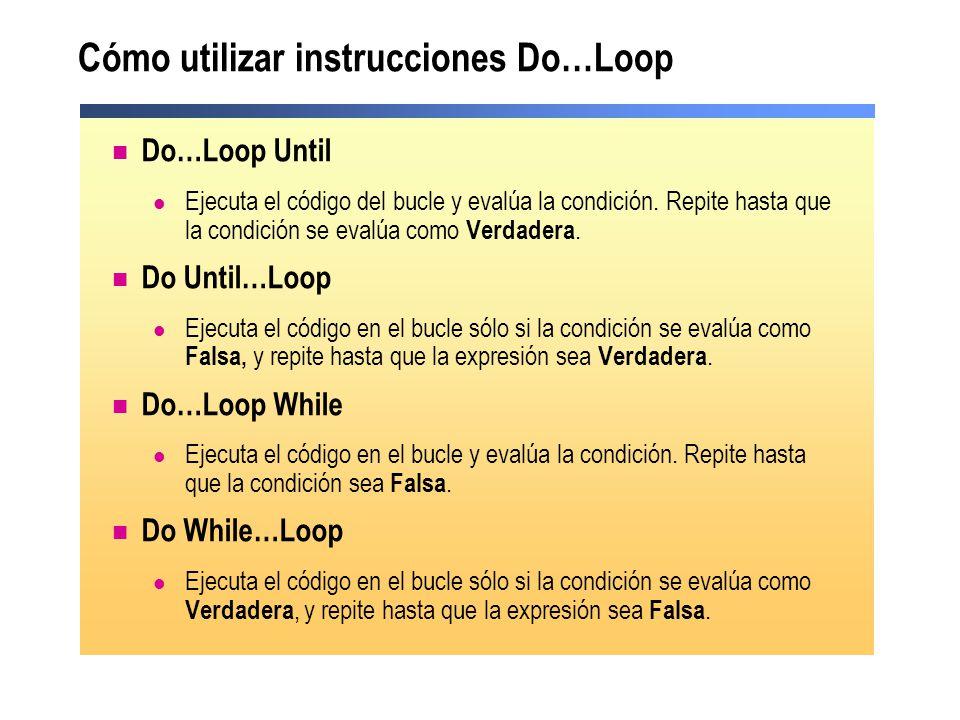 Cómo utilizar instrucciones Do…Loop Do…Loop Until Ejecuta el código del bucle y evalúa la condición. Repite hasta que la condición se evalúa como Verd
