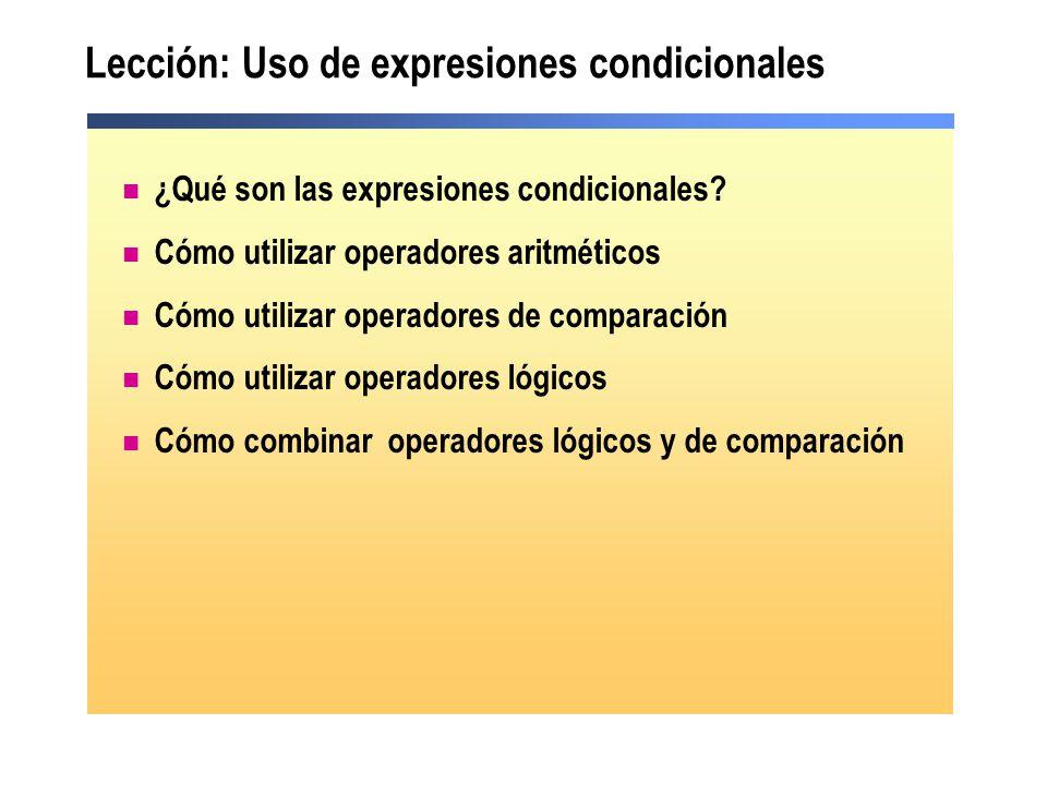 Lección: Uso de expresiones condicionales ¿Qué son las expresiones condicionales? Cómo utilizar operadores aritméticos Cómo utilizar operadores de com