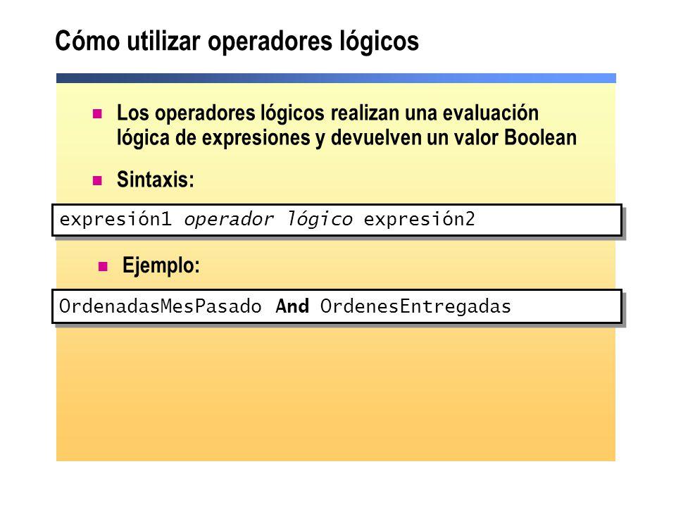 Cómo utilizar operadores lógicos Los operadores lógicos realizan una evaluación lógica de expresiones y devuelven un valor Boolean Sintaxis: expresión