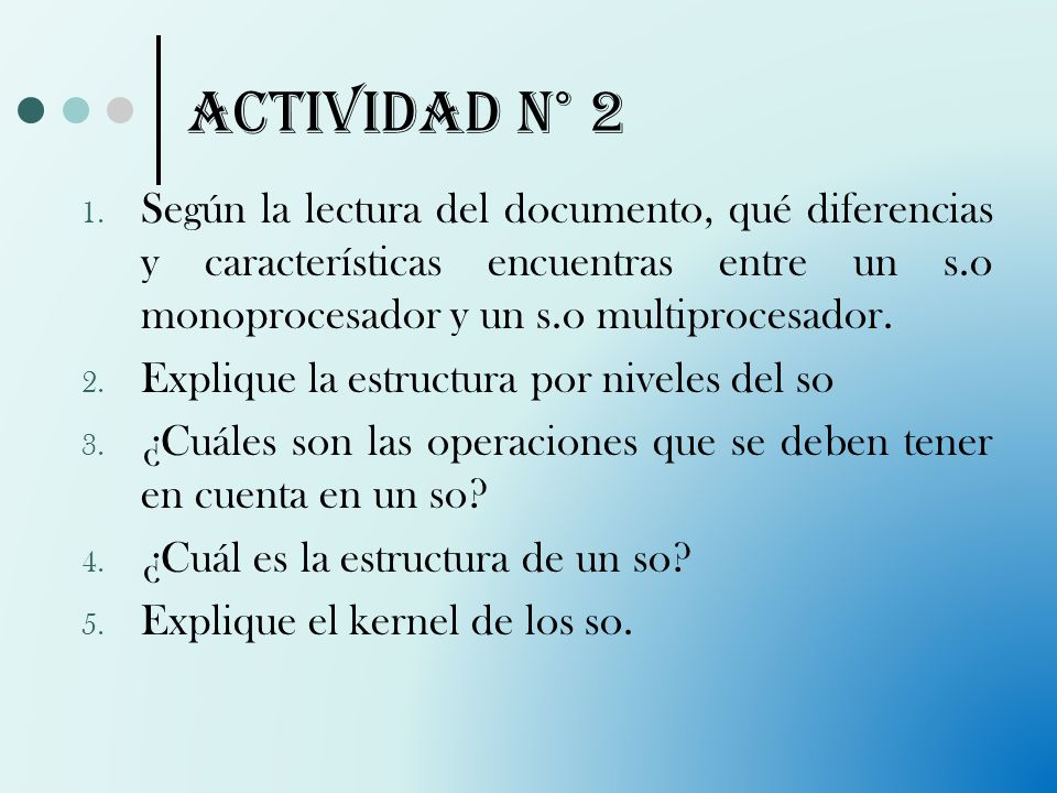 ACTIVIDAD N° 2 1. Según la lectura del documento, qué diferencias y características encuentras entre un s.o monoprocesador y un s.o multiprocesador. 2