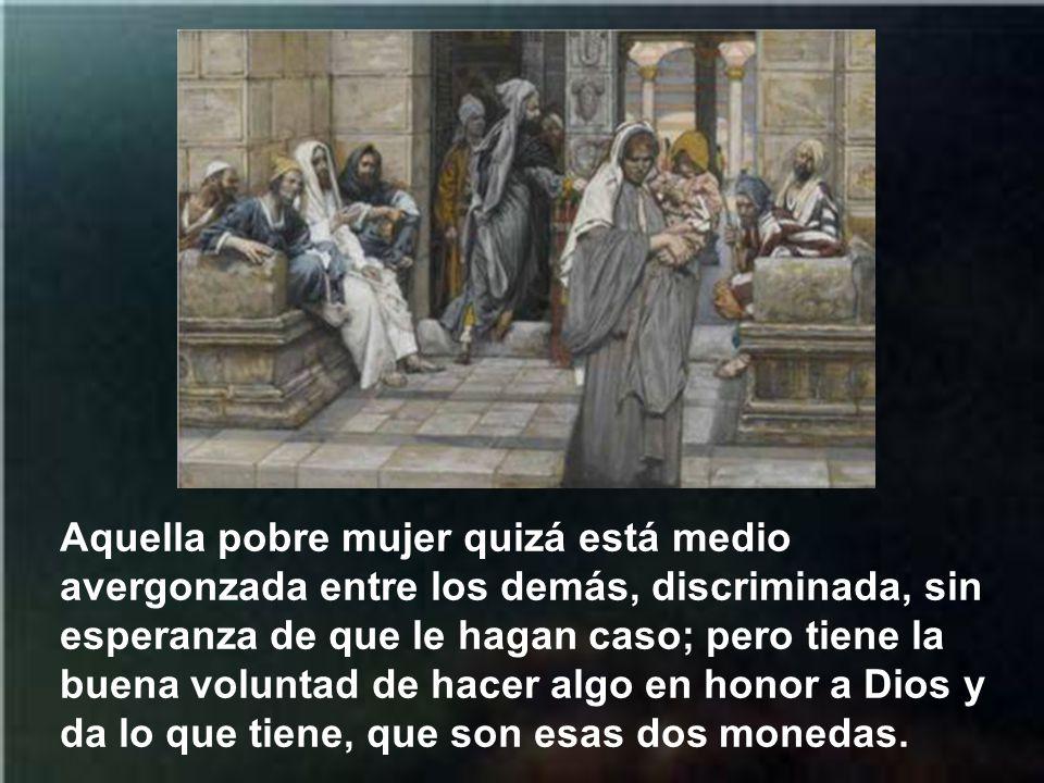 Jesús para dar la lección, de una manera práctica, a los apóstoles les lleva cerca de la alcancía para ver el momento de dar las limosnas. Y efectivam
