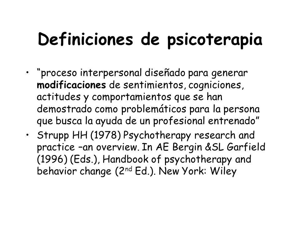Definiciones de psicoterapia proceso interpersonal diseñado para generar modificaciones de sentimientos, cogniciones, actitudes y comportamientos que