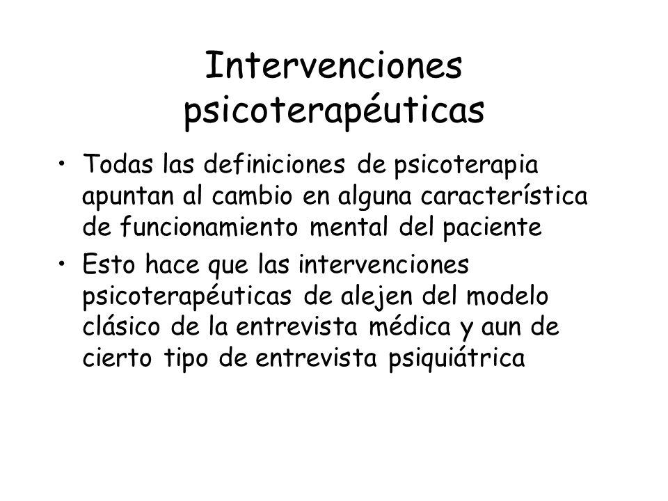 Intervenciones psicoterapéuticas Todas las definiciones de psicoterapia apuntan al cambio en alguna característica de funcionamiento mental del pacien